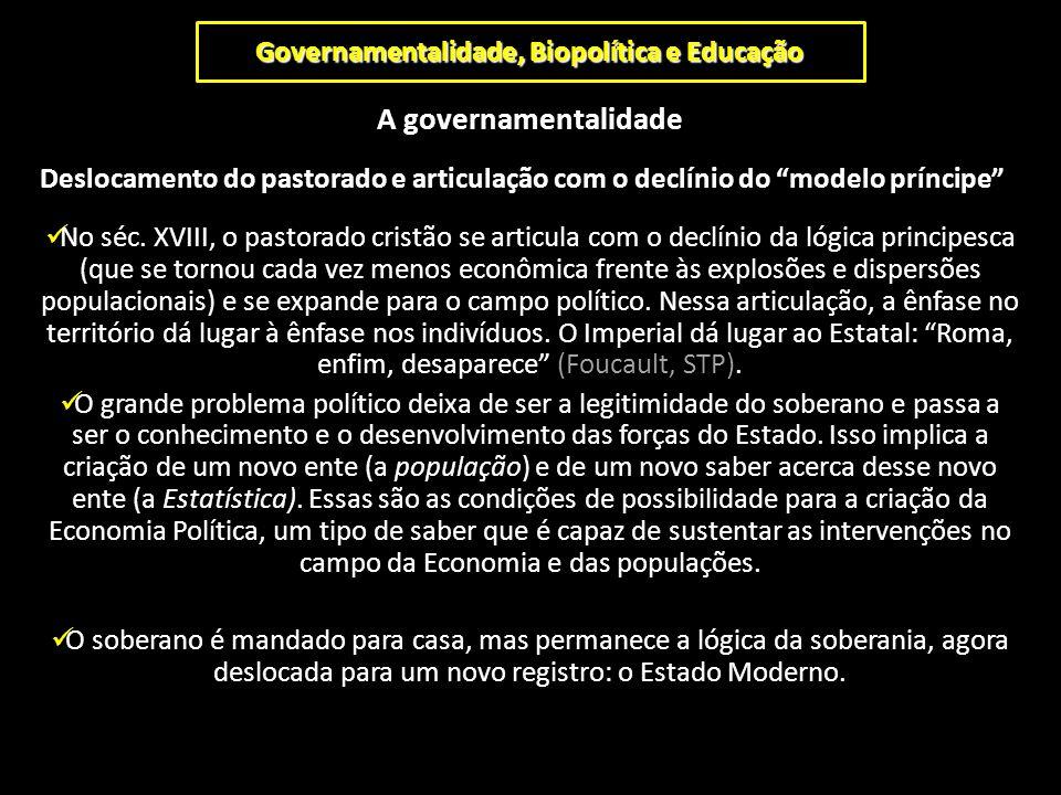 """Governamentalidade, Biopolítica e Educação A governamentalidade Deslocamento do pastorado e articulação com o declínio do """"modelo príncipe"""" No séc. XV"""