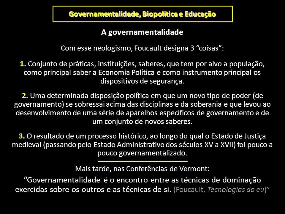 """Governamentalidade, Biopolítica e Educação A governamentalidade Com esse neologismo, Foucault designa 3 """"coisas"""": 1. Conjunto de práticas, instituiçõe"""