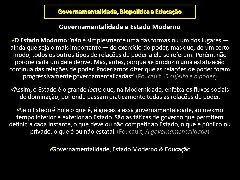 """Governamentalidade, Biopolítica e Educação Governamentalidade e Estado Moderno O Estado Moderno """"não é simplesmente uma das formas ou um dos lugares —"""