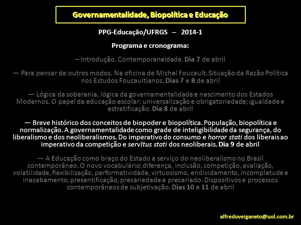 Governamentalidade, Biopolítica e Educação PPG-Educação/UFRGS – 2014-1 Programa e cronograma: – Introdução. Contemporaneidade. Dia 7 de abril — Para p