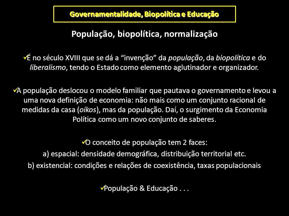 """Governamentalidade, Biopolítica e Educação População, biopolítica, normalização É no século XVIII que se dá a """"invenção"""" da população, da biopolítica"""