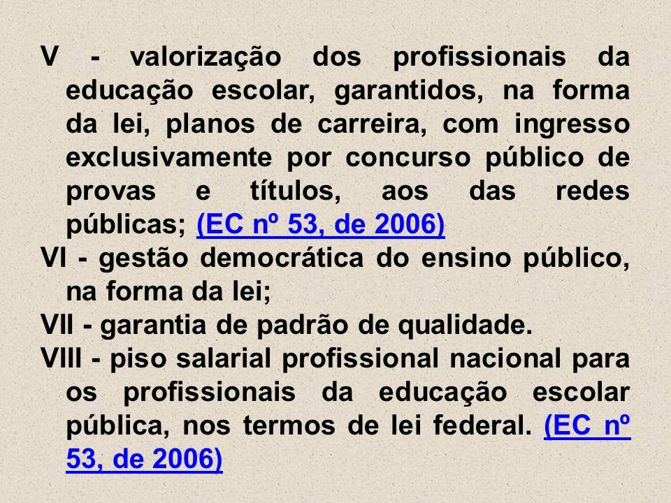 V - valorização dos profissionais da educação escolar, garantidos, na forma da lei, planos de carreira, com ingresso exclusivamente por concurso públi