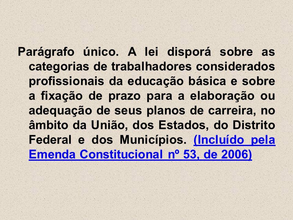 Parágrafo único. A lei disporá sobre as categorias de trabalhadores considerados profissionais da educação básica e sobre a fixação de prazo para a el