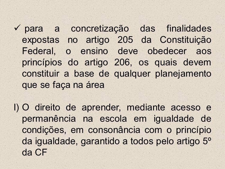para a concretização das finalidades expostas no artigo 205 da Constituição Federal, o ensino deve obedecer aos princípios do artigo 206, os quais dev