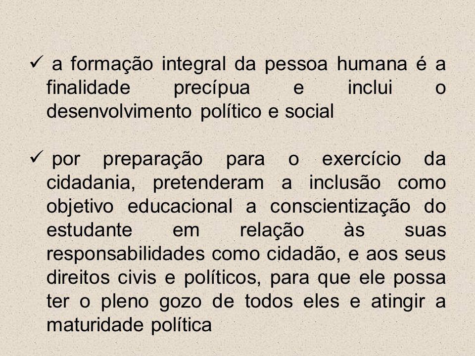 a formação integral da pessoa humana é a finalidade precípua e inclui o desenvolvimento político e social por preparação para o exercício da cidadania