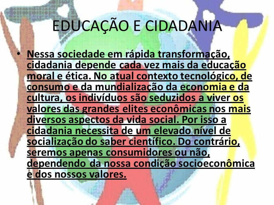 EDUCAÇÃO E CIDADANIA Nessa sociedade em rápida transformação, cidadania depende cada vez mais da educação moral e ética.
