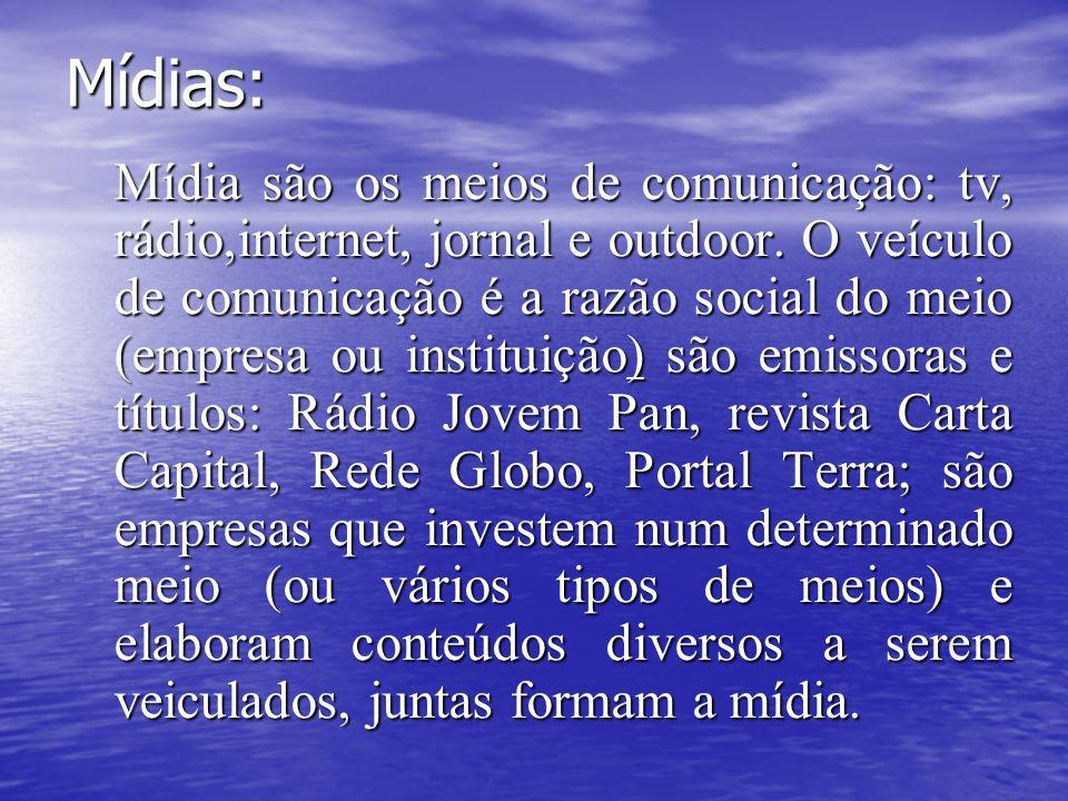 Mídias: Mídia são os meios de comunicação: tv, rádio,internet, jornal e outdoor. O veículo de comunicação é a razão social do meio (empresa ou institu