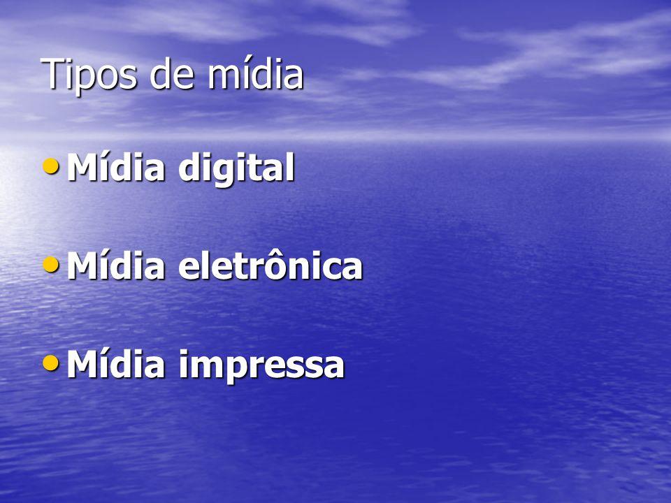 Tipos de mídia Mídia digital Mídia digital Mídia eletrônica Mídia eletrônica Mídia impressa Mídia impressa