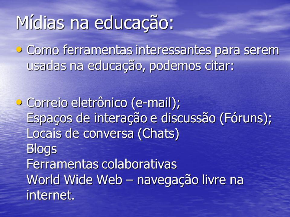 Mídias na educação: Como ferramentas interessantes para serem usadas na educação, podemos citar: Como ferramentas interessantes para serem usadas na e