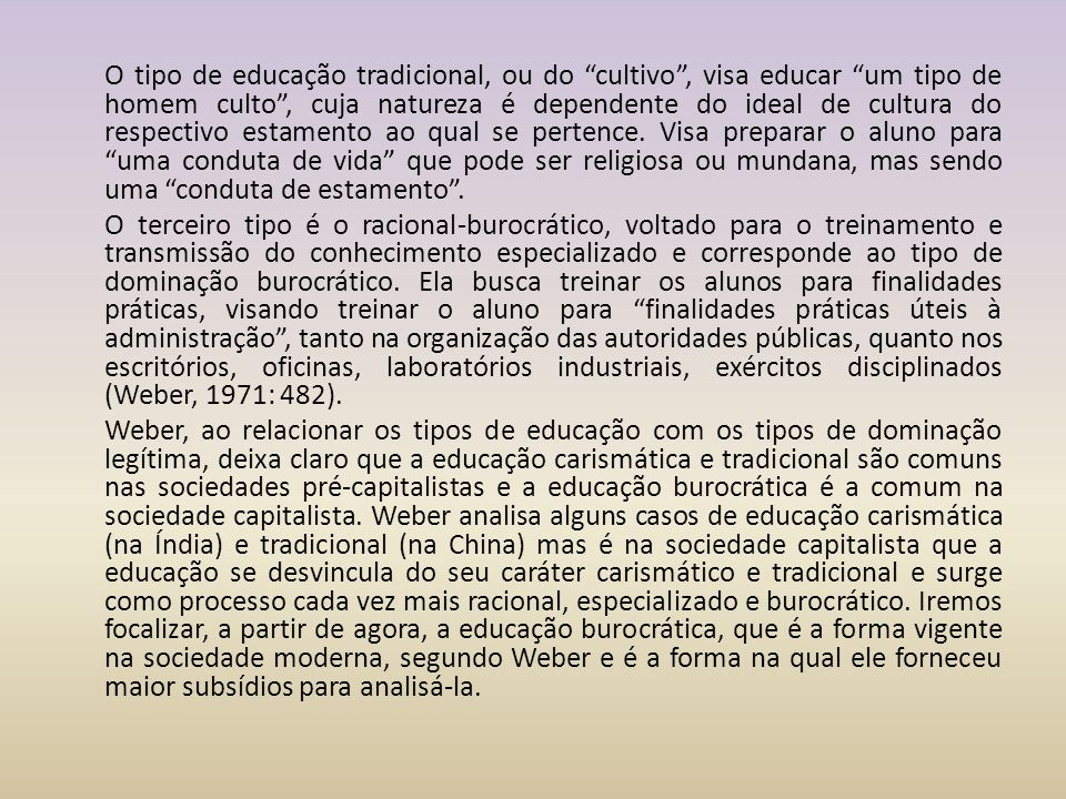 """O tipo de educação tradicional, ou do """"cultivo"""", visa educar """"um tipo de homem culto"""", cuja natureza é dependente do ideal de cultura do respectivo es"""