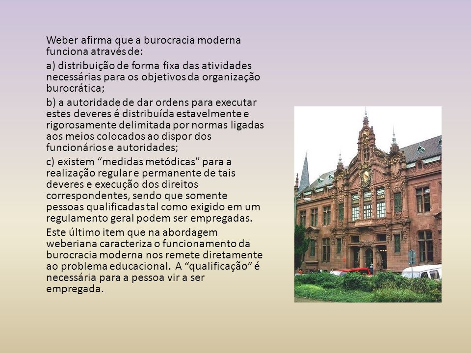 Weber afirma que a burocracia moderna funciona através de: a) distribuição de forma fixa das atividades necessárias para os objetivos da organização b