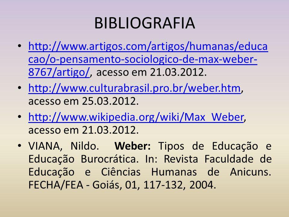 BIBLIOGRAFIA http://www.artigos.com/artigos/humanas/educa cao/o-pensamento-sociologico-de-max-weber- 8767/artigo/, acesso em 21.03.2012. http://www.ar