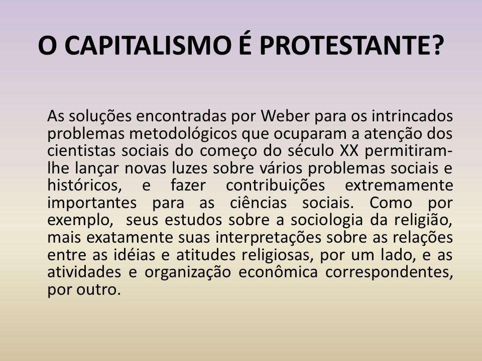 O CAPITALISMO É PROTESTANTE? As soluções encontradas por Weber para os intrincados problemas metodológicos que ocuparam a atenção dos cientistas socia