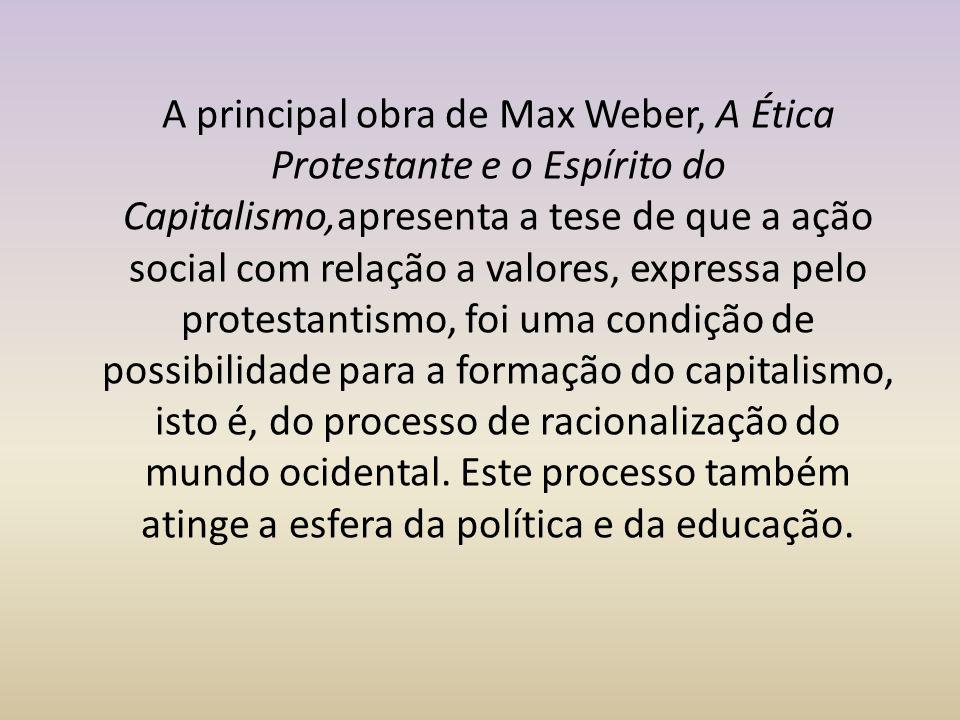 A principal obra de Max Weber, A Ética Protestante e o Espírito do Capitalismo,apresenta a tese de que a ação social com relação a valores, expressa p