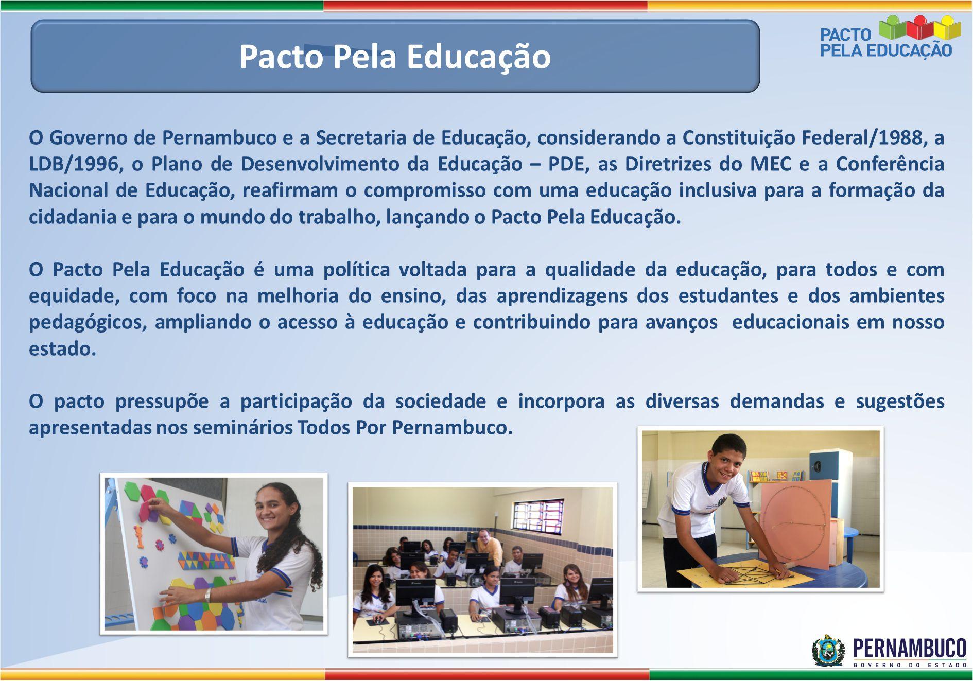 O Governo de Pernambuco e a Secretaria de Educação, considerando a Constituição Federal/1988, a LDB/1996, o Plano de Desenvolvimento da Educação – PDE
