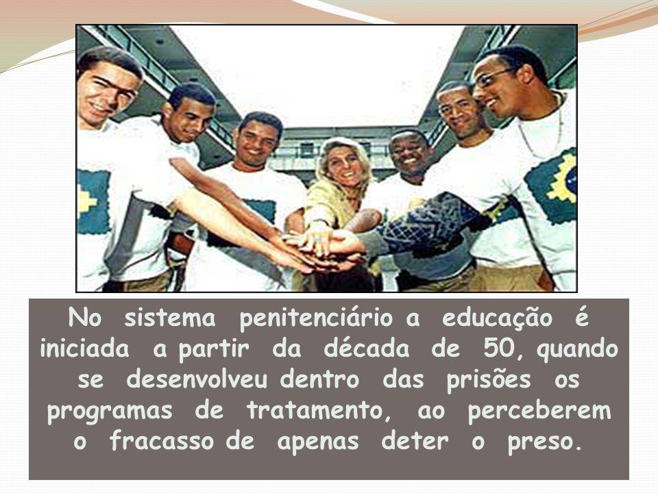 No sistema penitenciário a educação é iniciada a partir da década de 50, quando se desenvolveu dentro das prisões os programas de tratamento, ao perce