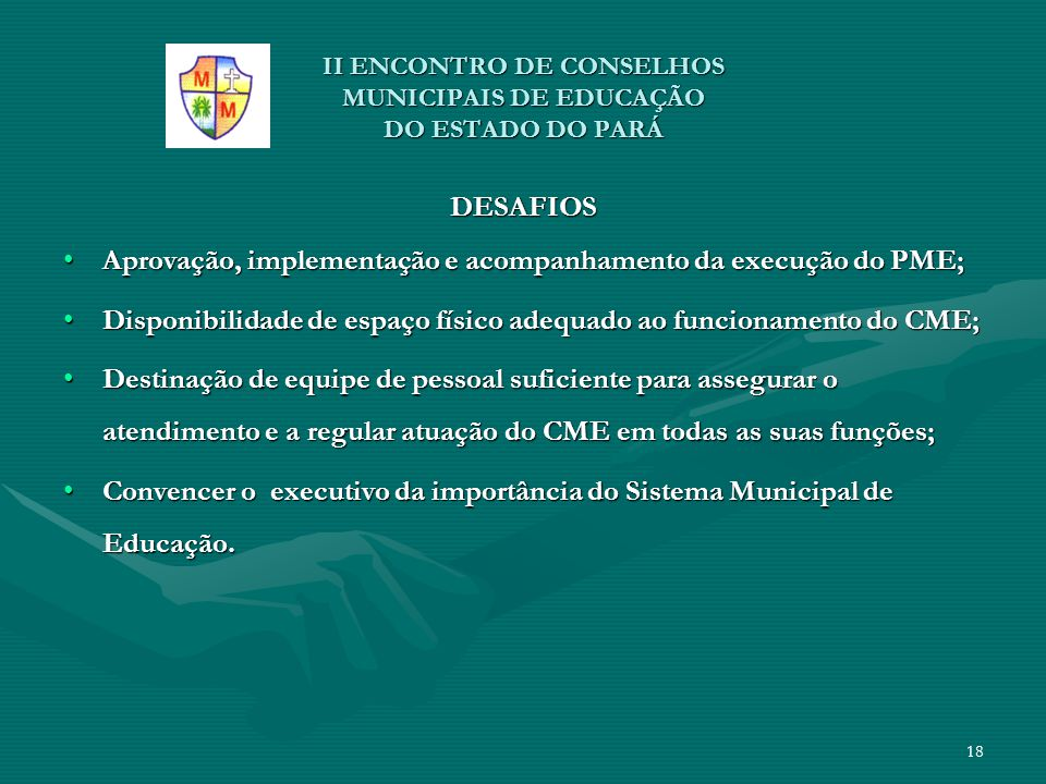 II ENCONTRO DE CONSELHOS MUNICIPAIS DE EDUCAÇÃO DO ESTADO DO PARÁ DESAFIOS Aprovação, implementação e acompanhamento da execução do PME;Aprovação, imp
