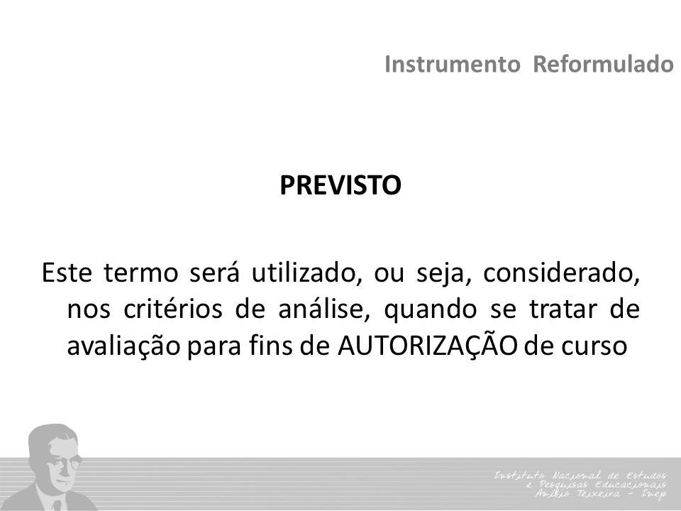 Instrumento Reformulado PREVISTO Este termo será utilizado, ou seja, considerado, nos critérios de análise, quando se tratar de avaliação para fins de