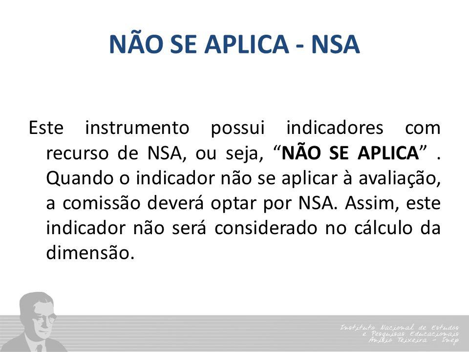 """NÃO SE APLICA - NSA Este instrumento possui indicadores com recurso de NSA, ou seja, """"NÃO SE APLICA"""". Quando o indicador não se aplicar à avaliação, a"""