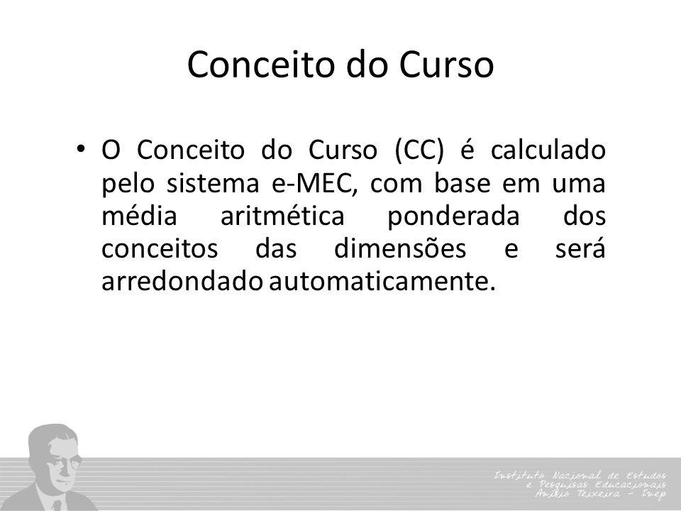 Conceito do Curso O Conceito do Curso (CC) é calculado pelo sistema e-MEC, com base em uma média aritmética ponderada dos conceitos das dimensões e se