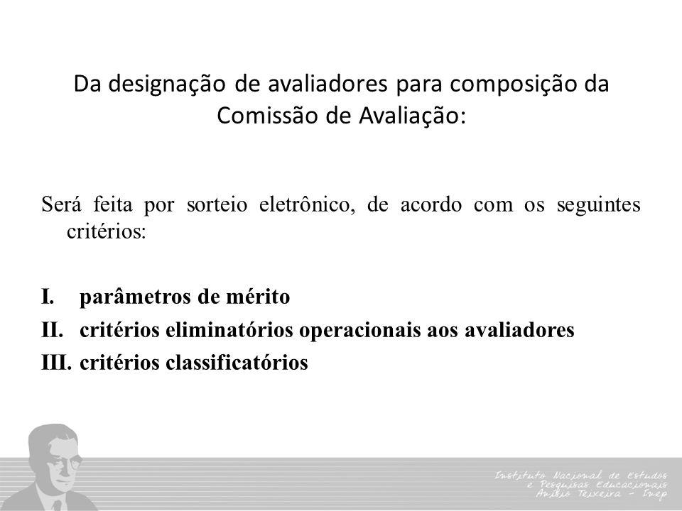 Da designação de avaliadores para composição da Comissão de Avaliação: Será feita por sorteio eletrônico, de acordo com os seguintes critérios: I.parâ