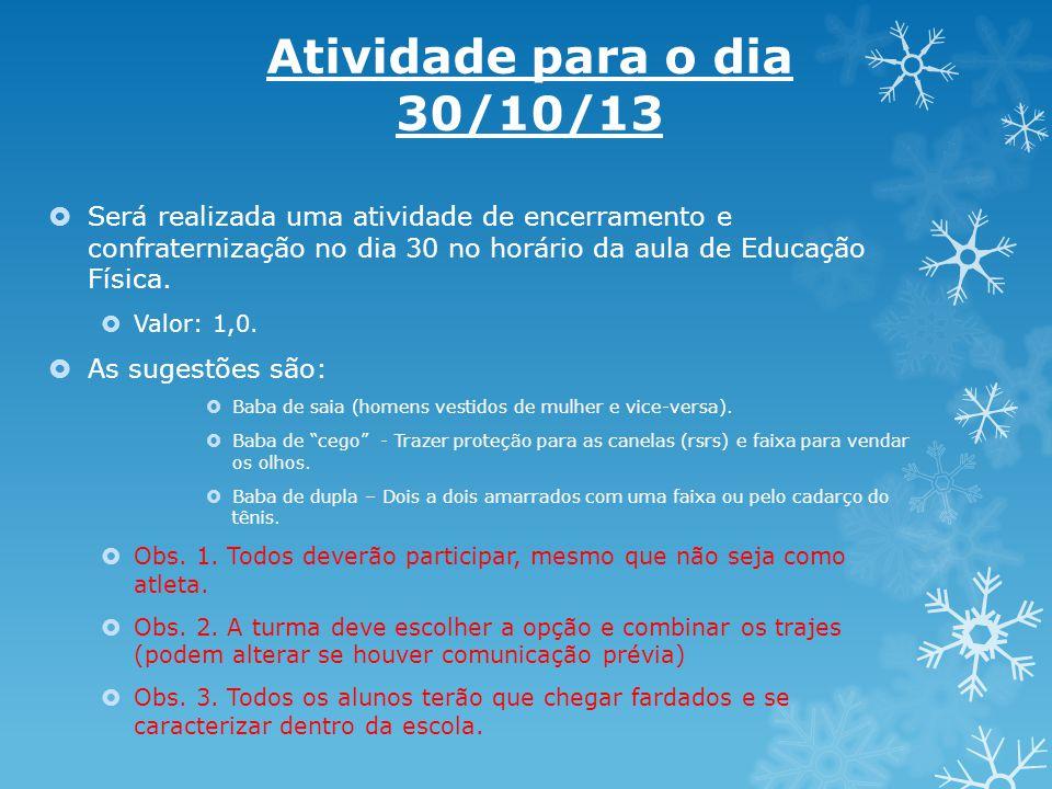 Atividade para o dia 30/10/13  Será realizada uma atividade de encerramento e confraternização no dia 30 no horário da aula de Educação Física.  Val
