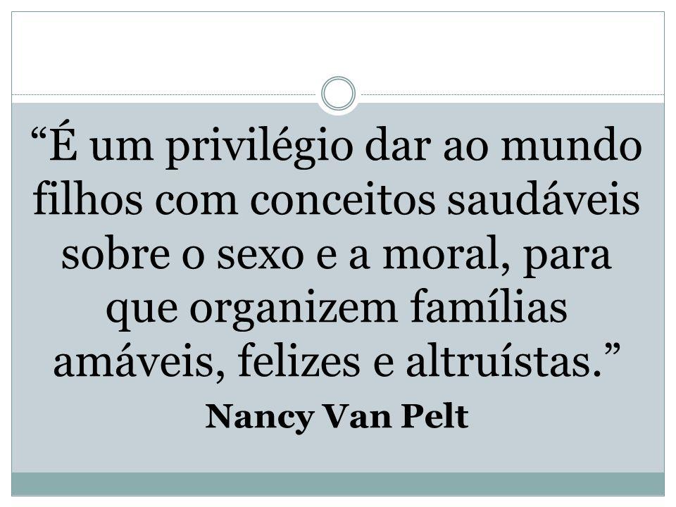 """""""É um privilégio dar ao mundo filhos com conceitos saudáveis sobre o sexo e a moral, para que organizem famílias amáveis, felizes e altruístas."""" Nancy"""