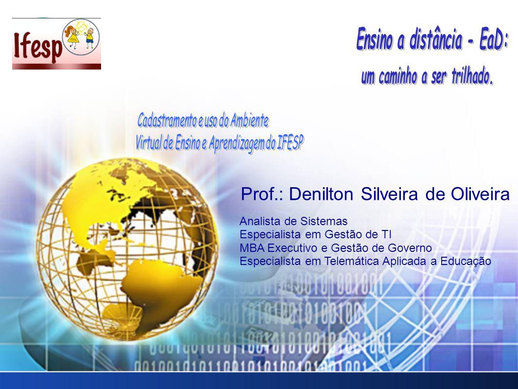 Prof.: Denilton Silveira de Oliveira Analista de Sistemas Especialista em Gestão de TI MBA Executivo e Gestão de Governo Especialista em Telemática Aplicada a Educação