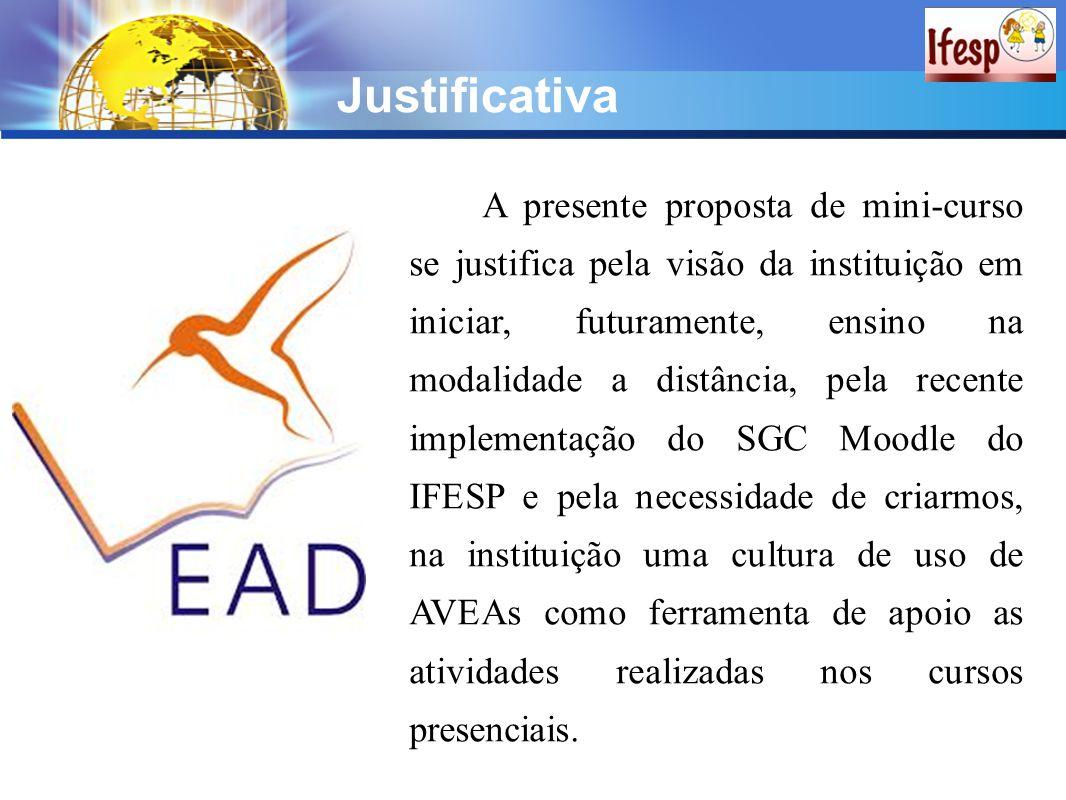 Justificativa A presente proposta de mini-curso se justifica pela visão da instituição em iniciar, futuramente, ensino na modalidade a distância, pela