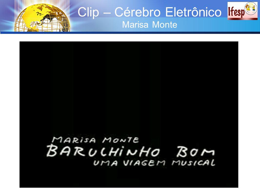 Clip – Cérebro Eletrônico Marisa Monte Internet