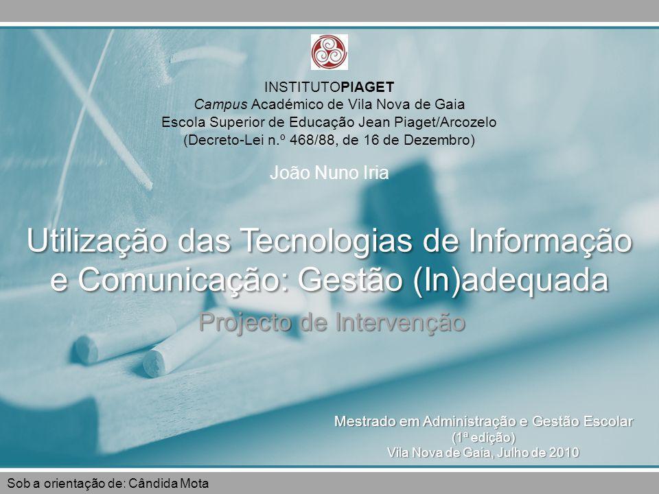 Projecto de Intervenção Utilização das Tecnologias de Informação e Comunicação: Gestão (In)adequada INSTITUTOPIAGET Campus Académico de Vila Nova de G