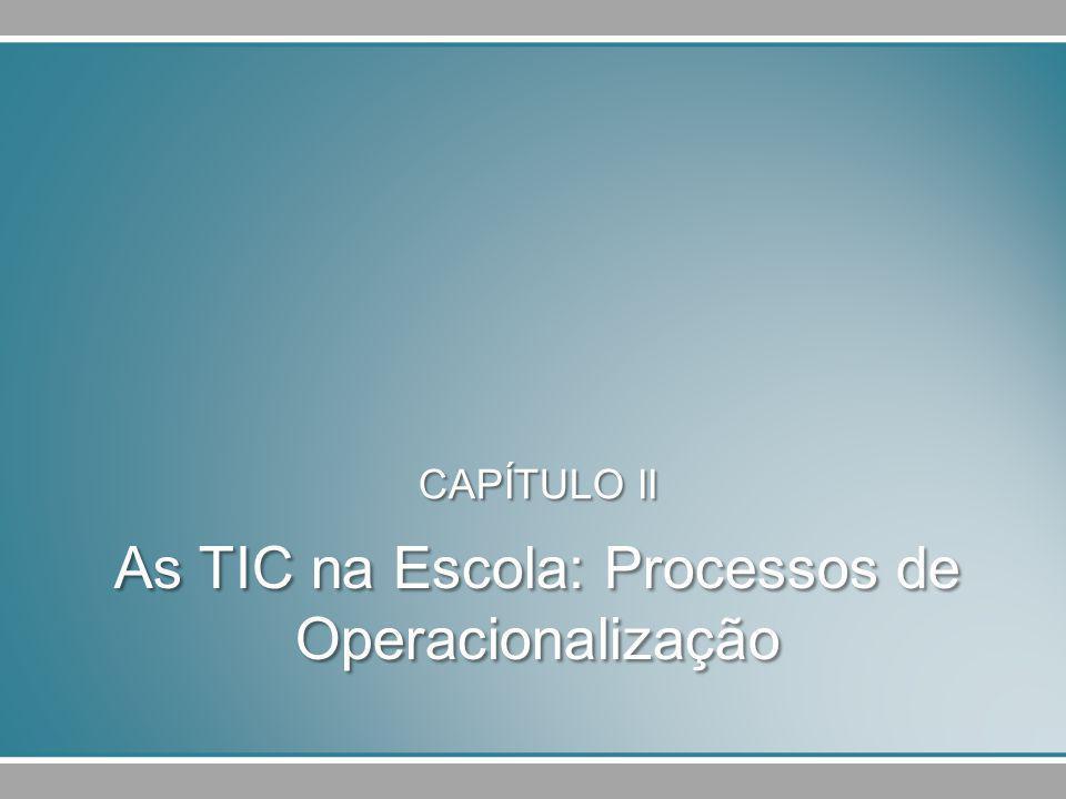 As TIC na Escola: Processos de Operacionalização CAPÍTULO II