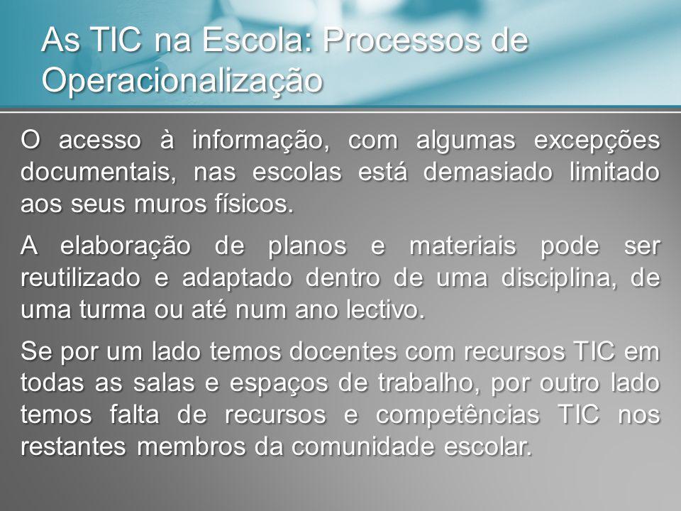 As TIC na Escola: Processos de Operacionalização O acesso à informação, com algumas excepções documentais, nas escolas está demasiado limitado aos seus muros físicos.