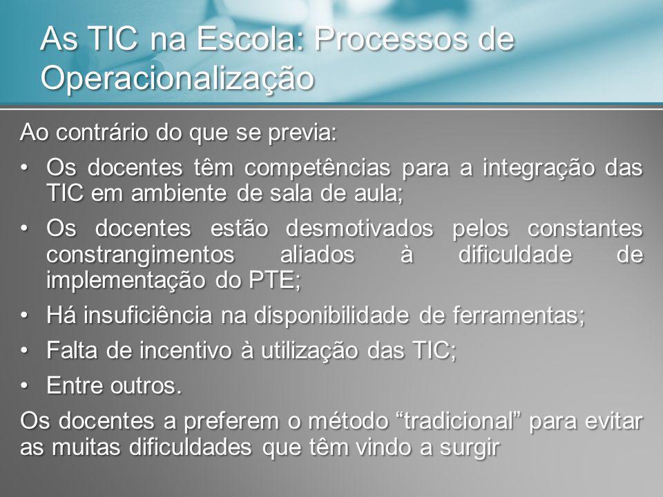 As TIC na Escola: Processos de Operacionalização Ao contrário do que se previa: Os docentes têm competências para a integração das TIC em ambiente de