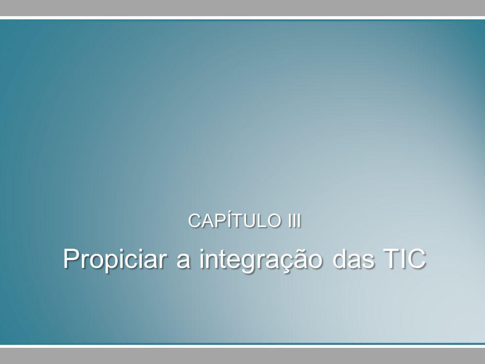 Propiciar a integração das TIC CAPÍTULO III