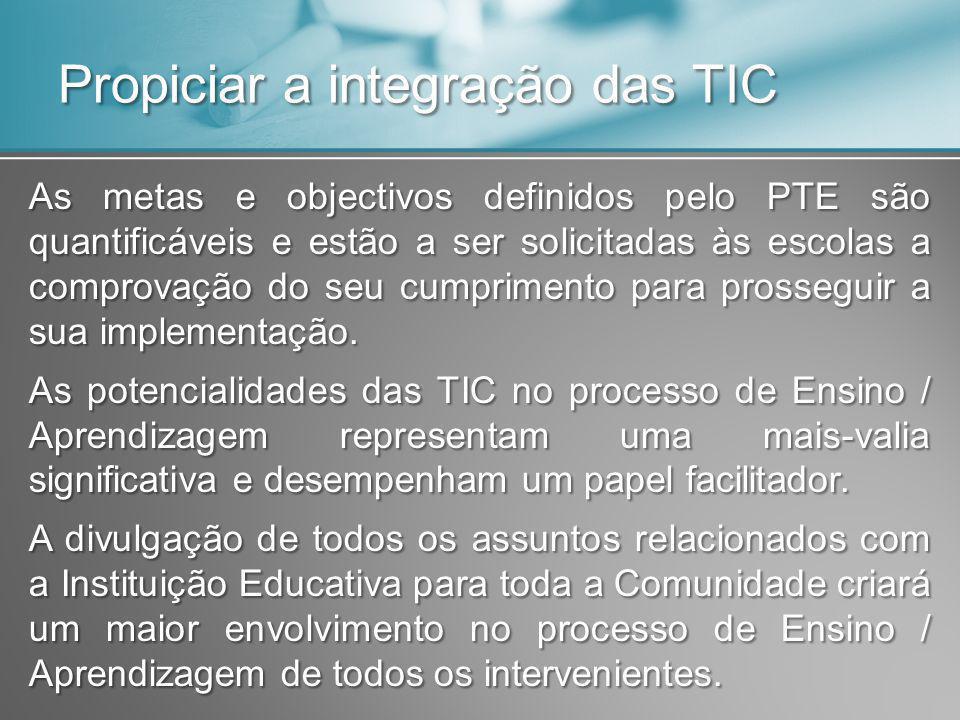 Propiciar a integração das TIC As metas e objectivos definidos pelo PTE são quantificáveis e estão a ser solicitadas às escolas a comprovação do seu cumprimento para prosseguir a sua implementação.