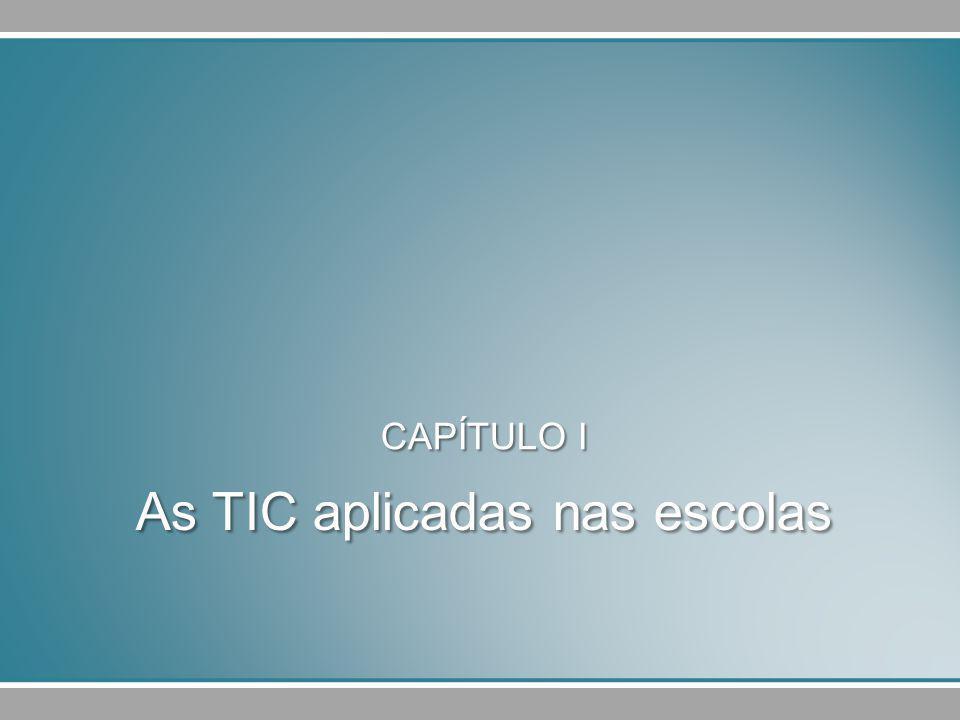 As TIC aplicadas nas escolas CAPÍTULO I