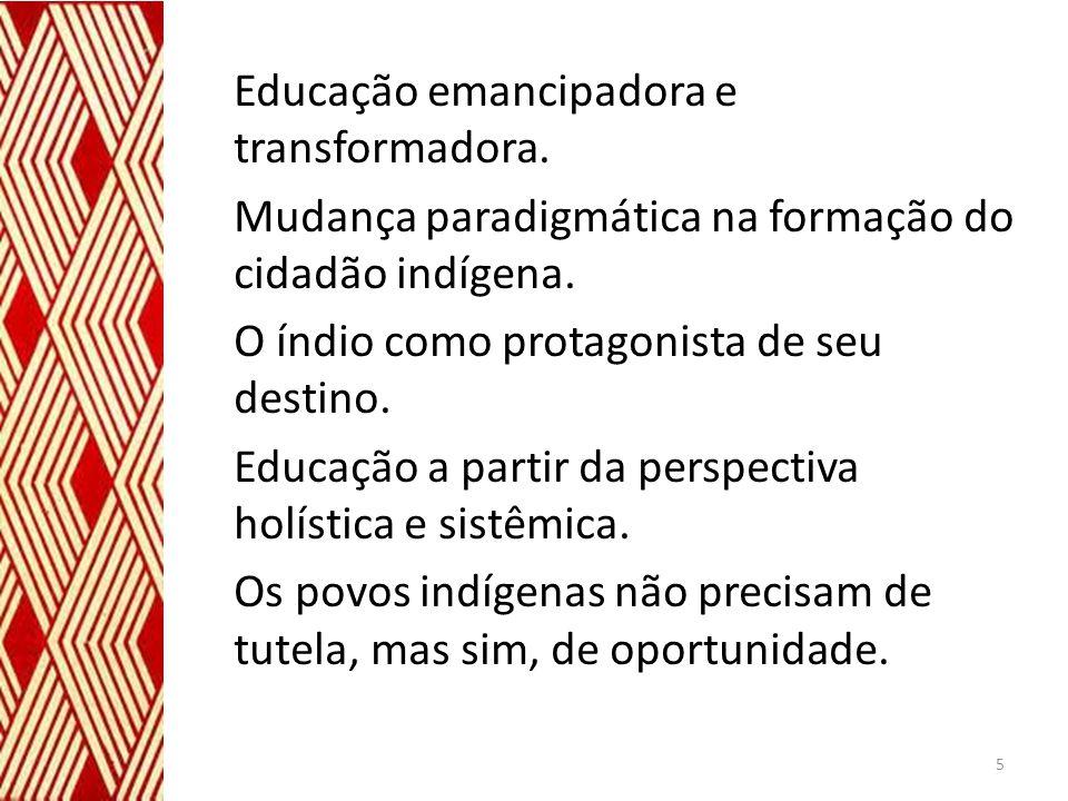 Educação emancipadora e transformadora. Mudança paradigmática na formação do cidadão indígena. O índio como protagonista de seu destino. Educação a pa