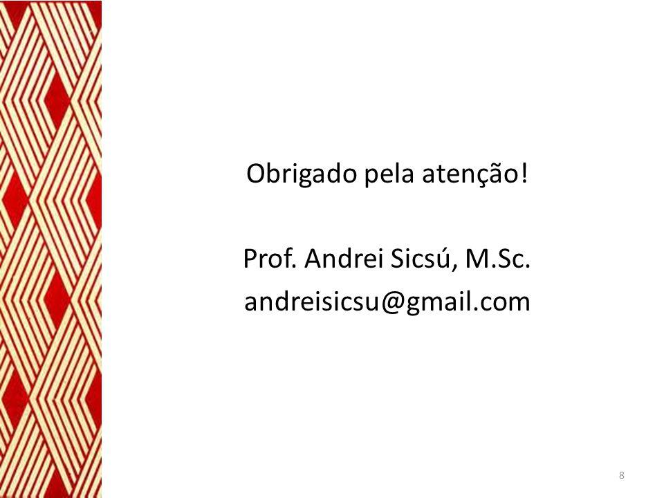 Obrigado pela atenção! Prof. Andrei Sicsú, M.Sc. andreisicsu@gmail.com 8