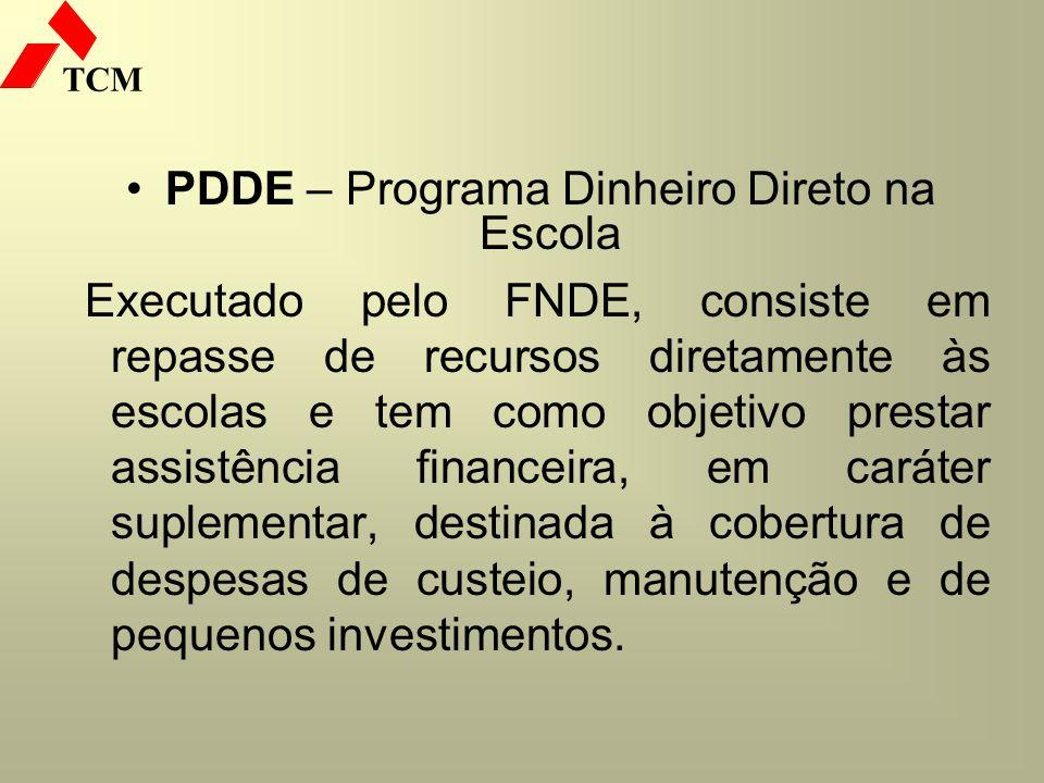 TCM PDDE – Programa Dinheiro Direto na Escola Executado pelo FNDE, consiste em repasse de recursos diretamente às escolas e tem como objetivo prestar