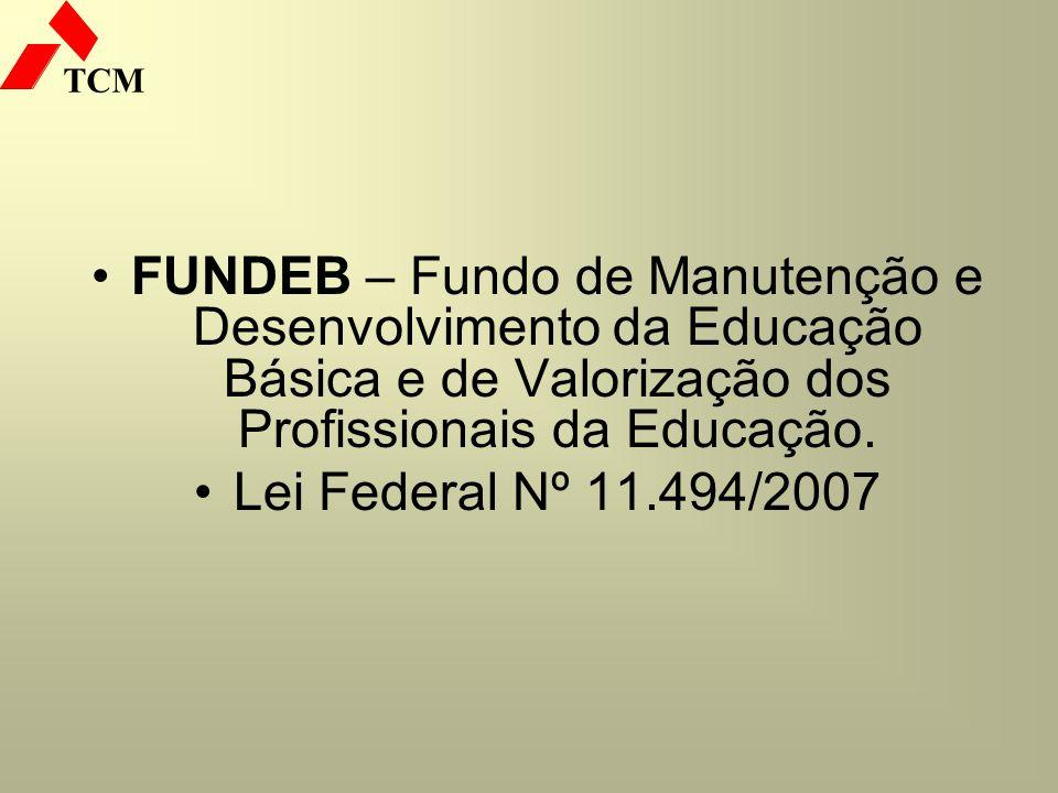 TCM FUNDEB – Fundo de Manutenção e Desenvolvimento da Educação Básica e de Valorização dos Profissionais da Educação. Lei Federal Nº 11.494/2007