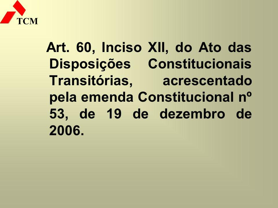 TCM Art. 60, Inciso XII, do Ato das Disposições Constitucionais Transitórias, acrescentado pela emenda Constitucional nº 53, de 19 de dezembro de 2006