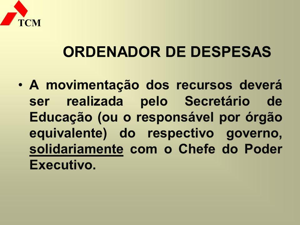 TCM ORDENADOR DE DESPESAS A movimentação dos recursos deverá ser realizada pelo Secretário de Educação (ou o responsável por órgão equivalente) do res