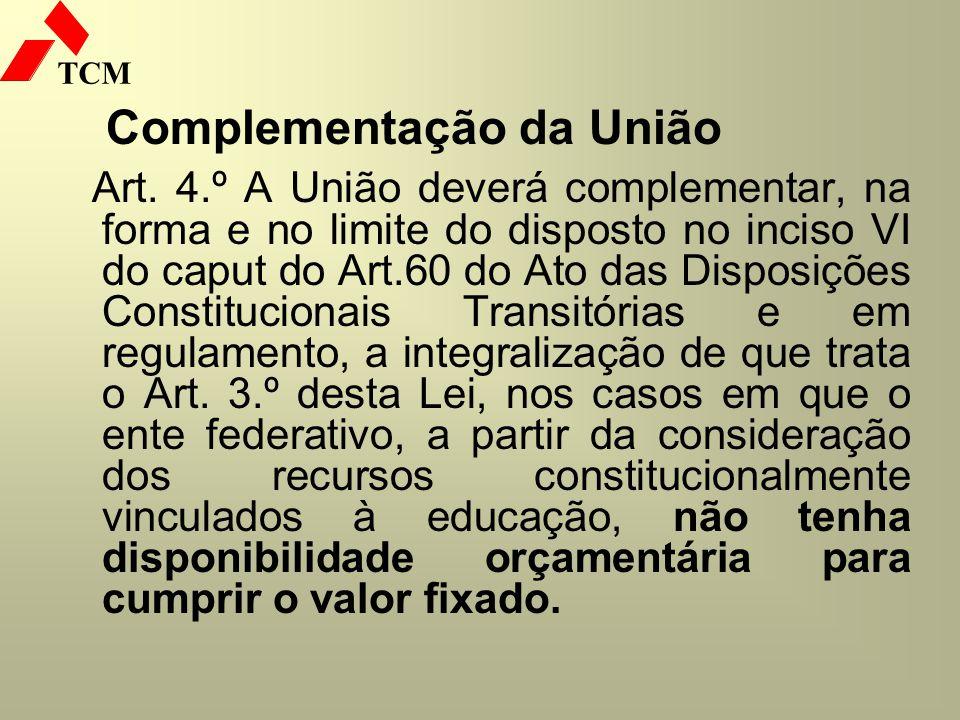 TCM Complementação da União Art. 4.º A União deverá complementar, na forma e no limite do disposto no inciso VI do caput do Art.60 do Ato das Disposiç