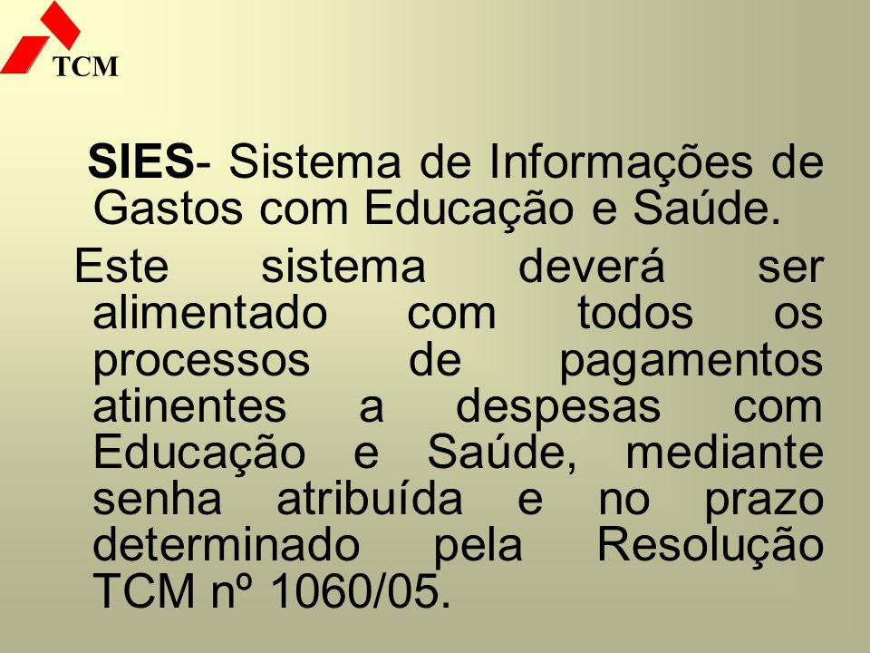 TCM SIES- Sistema de Informações de Gastos com Educação e Saúde. Este sistema deverá ser alimentado com todos os processos de pagamentos atinentes a d