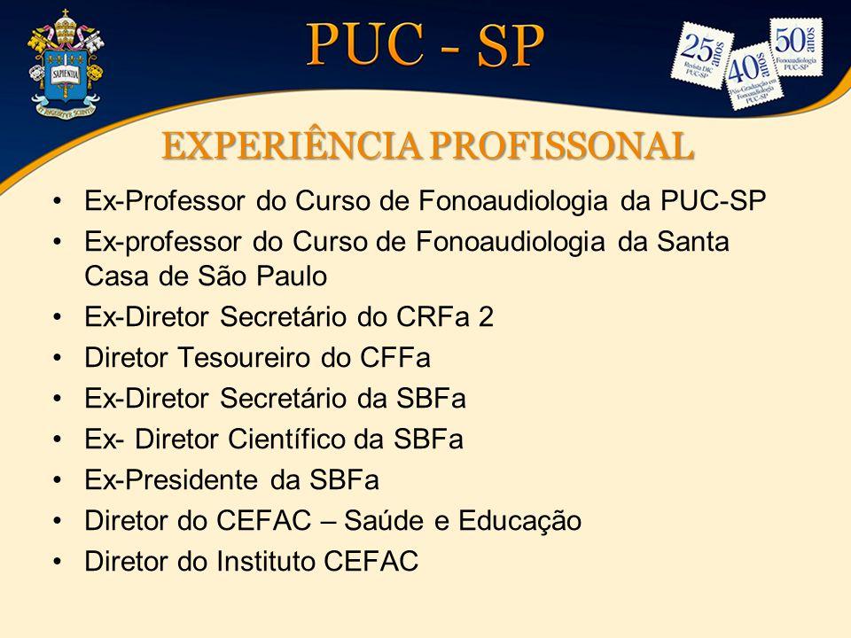 EXPERIÊNCIA PROFISSONAL Ex-Professor do Curso de Fonoaudiologia da PUC-SP Ex-professor do Curso de Fonoaudiologia da Santa Casa de São Paulo Ex-Direto