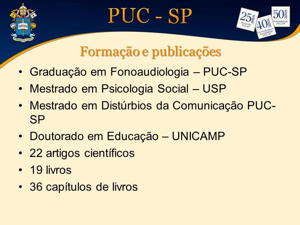 Formação e publicações Graduação em Fonoaudiologia – PUC-SP Mestrado em Psicologia Social – USP Mestrado em Distúrbios da Comunicação PUC- SP Doutorad