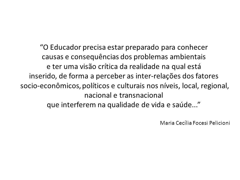 """""""O Educador precisa estar preparado para conhecer causas e consequências dos problemas ambientais e ter uma visão crítica da realidade na qual está in"""