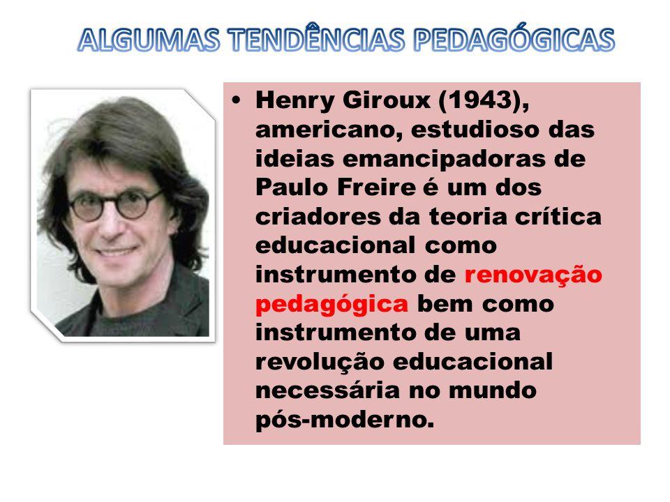 Henry Giroux (1943), americano, estudioso das ideias emancipadoras de Paulo Freire é um dos criadores da teoria crítica educacional como instrumento d