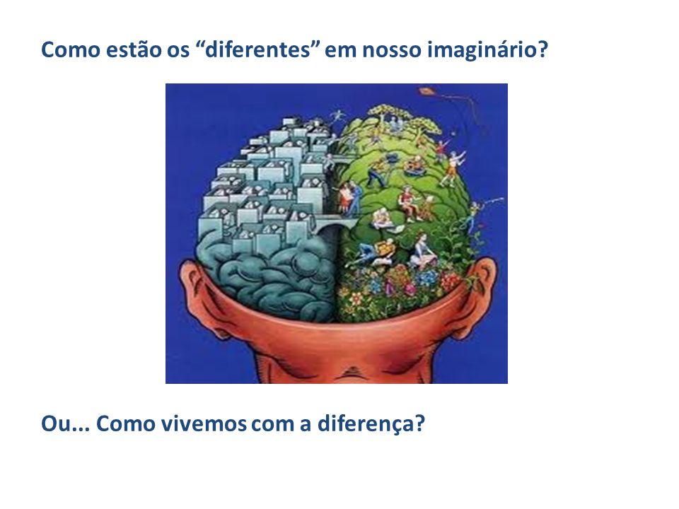 """Como estão os """"diferentes"""" em nosso imaginário? Ou... Como vivemos com a diferença? 4. Diferença: do que falamos?"""